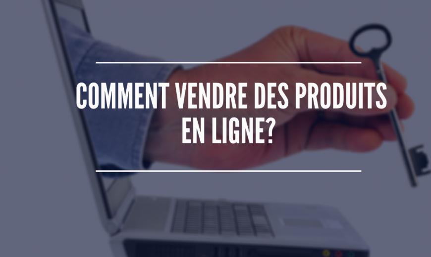 Comment vendre des produits en ligne?